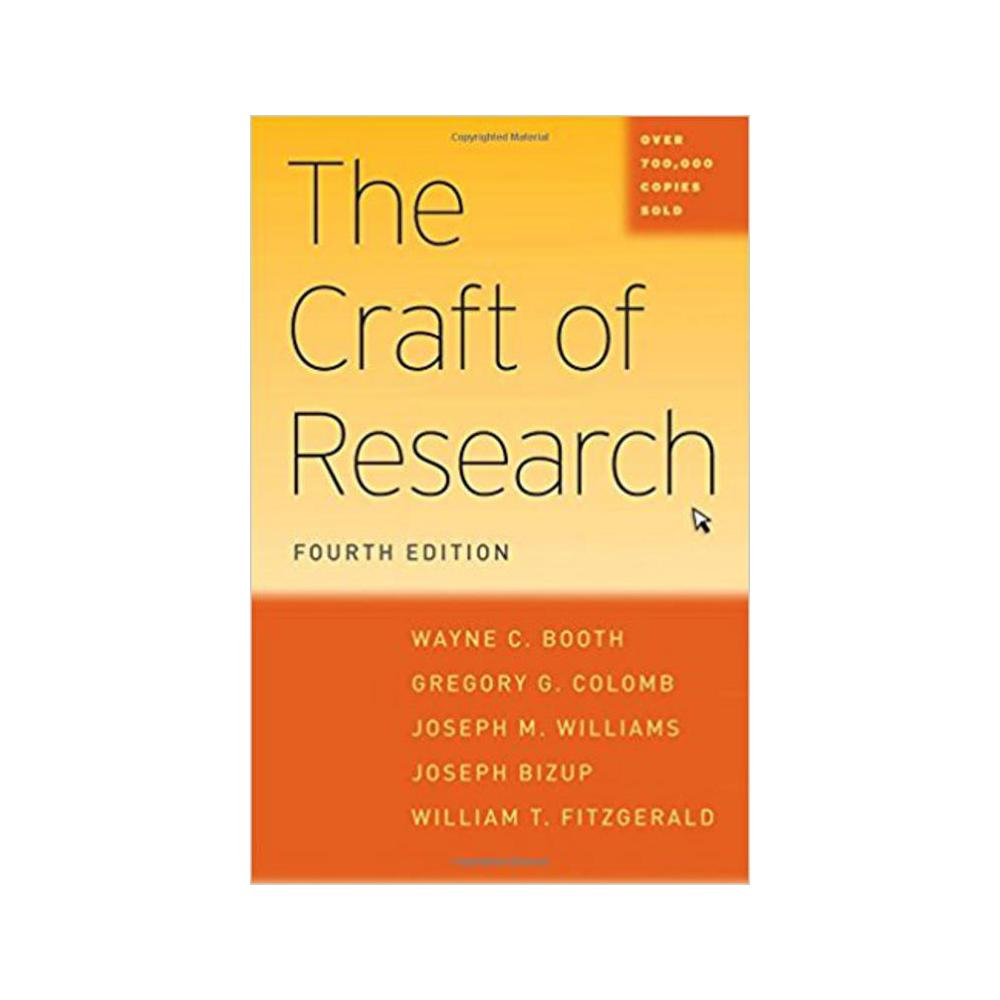 The Craft of Research (Chicago Guides to Writing, Editing, and Publishing).  by Wayne C Booth